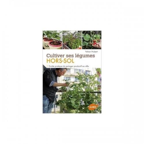 Cultiver ses légumes Hors Sol - Yohan Hubert