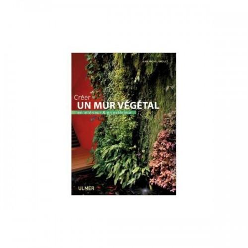 Créer un mur végétal en intérieur & en extérieur